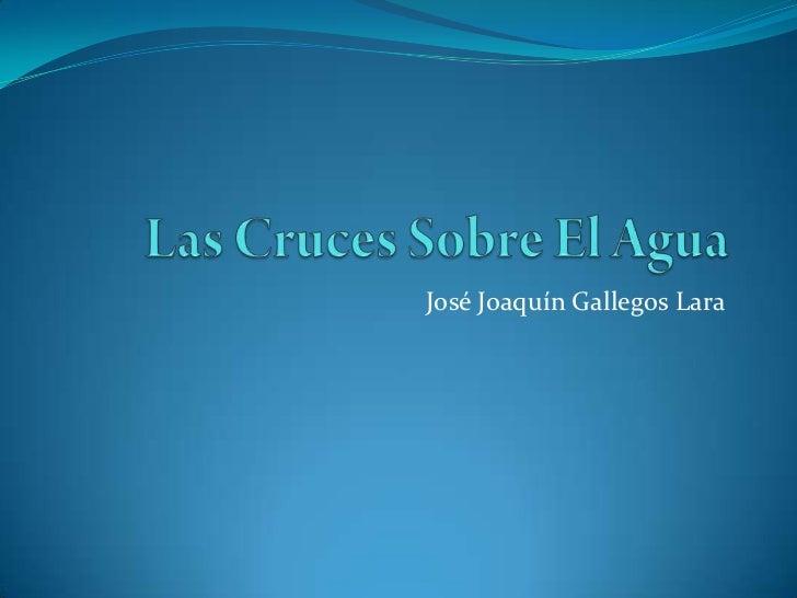 Las Cruces Sobre El Agua<br />José Joaquín Gallegos Lara<br />