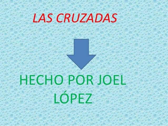 LAS CRUZADASHECHO POR JOEL    LÓPEZ