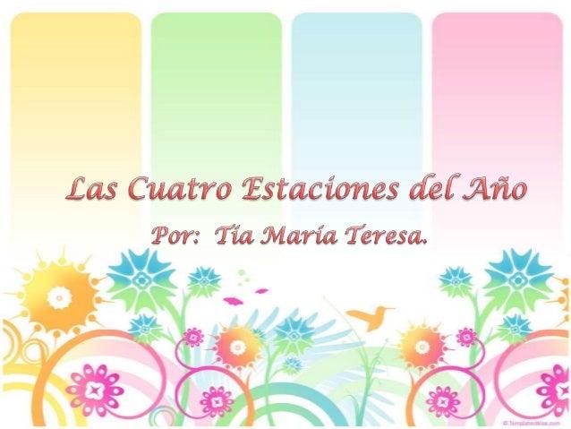 El año tiene cuatro estaciones que son:• La Primavera• Verano• Otoño• Invierno