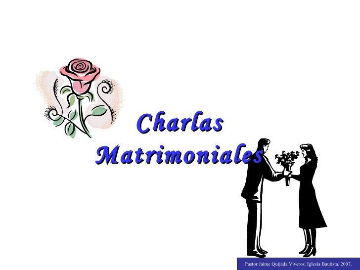 Charlas Matrimoniales Pastor Jaime Quijada Viveros. Iglesia Bautista. 2007.