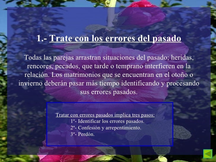 1.-  Trate con los errores del pasado Todas las parejas arrastran situaciones del pasado; heridas, rencores, pecados, que ...