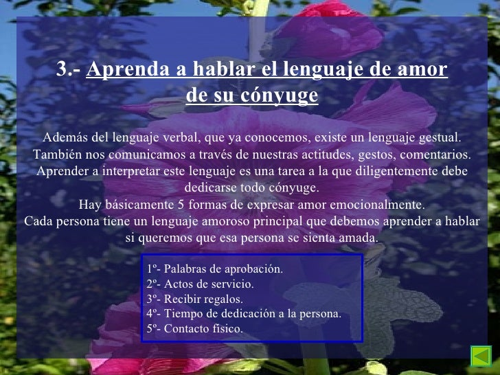 3.-  Aprenda a hablar el lenguaje de amor de su cónyuge Además del lenguaje verbal, que ya conocemos, existe un lenguaje g...