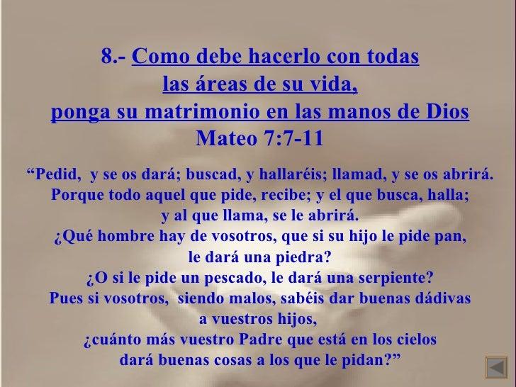 """8.-  Como debe hacerlo con todas las áreas de su vida, ponga su matrimonio en las manos de Dios Mateo 7:7-11 """" Pedid,  y s..."""