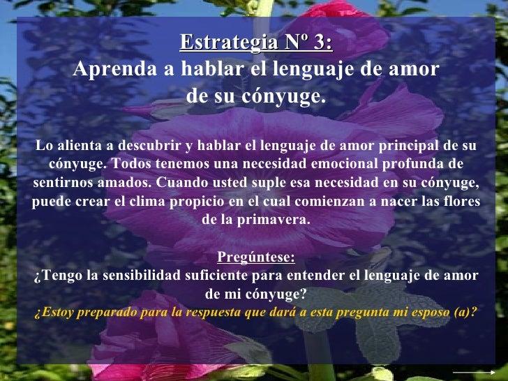 Estrategia Nº 3: Aprenda a hablar el lenguaje de amor de su cónyuge. Lo alienta a descubrir y hablar el lenguaje de amor p...