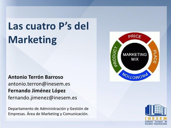 Las cuatro P's delMarketingAntonio Terrón Barrosoantonio.terron@inesem.esFernando Jiménez Lópezfernando.jimenez@inesem.esD...