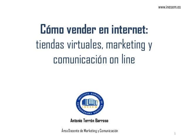 Cómo vender en internet:tiendas virtuales, marketing ycomunicación on lineAntonio Terrón BarrosoÁrea Docente de Marketing ...