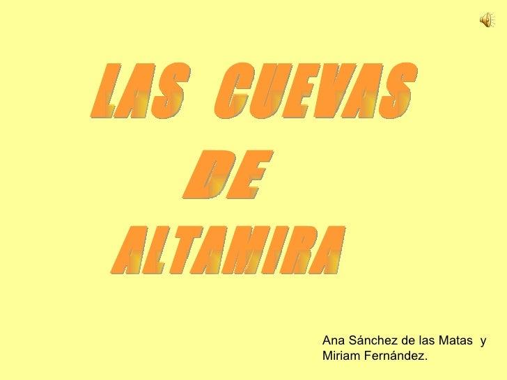 LAS  CUEVAS  DE ALTAMIRA Ana Sánchez de las Matas  y  Miriam Fernández.