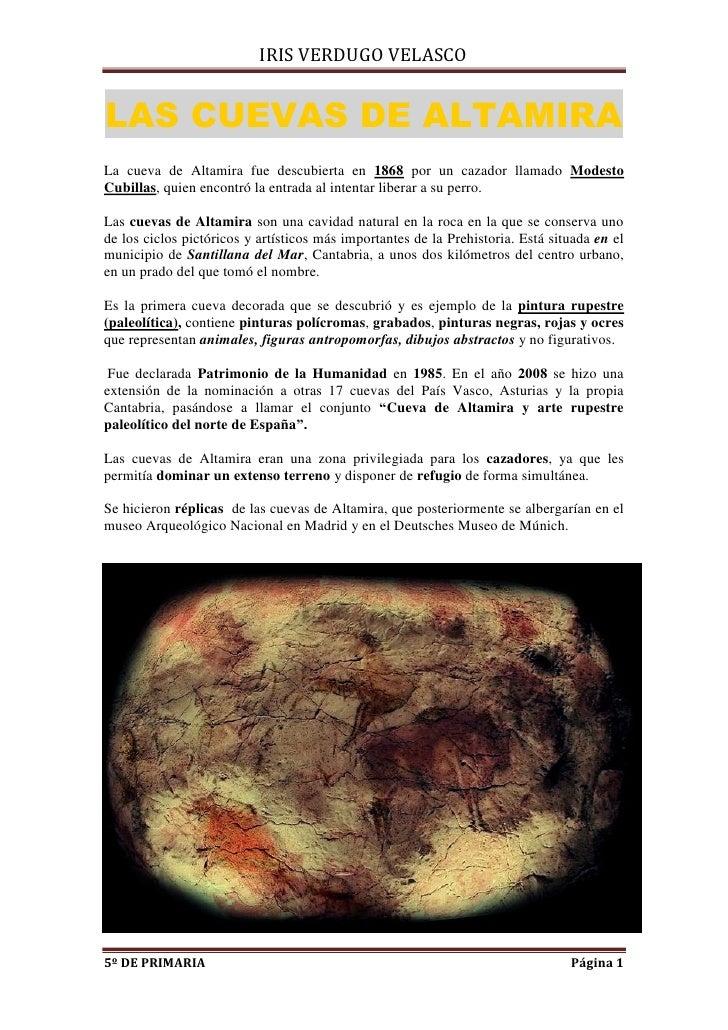 IRIS VERDUGO VELASCOLAS CUEVAS DE ALTAMIRALa cueva de Altamira fue descubierta en 1868 por un cazador llamado ModestoCubil...