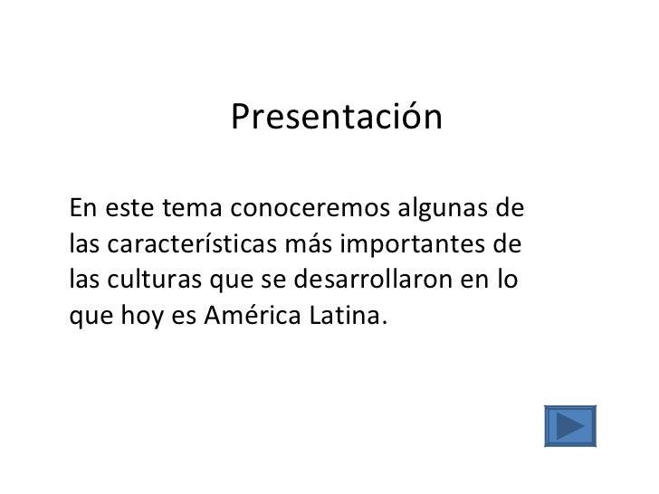 Presentación En este tema conoceremos algunas de las características más importantes de las culturas que se desarrollaron ...