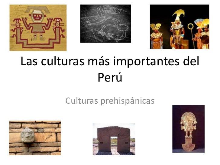 Las culturas más importantes del              Perú        Culturas prehispánicas