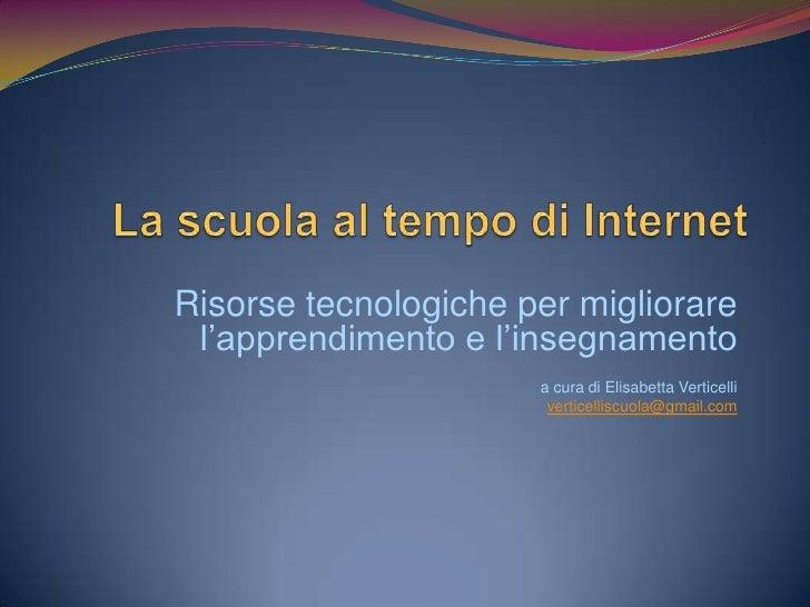 Risorse tecnologiche per migliorare l'apprendimento e l'insegnamento                      a cura di Elisabetta Verticelli ...