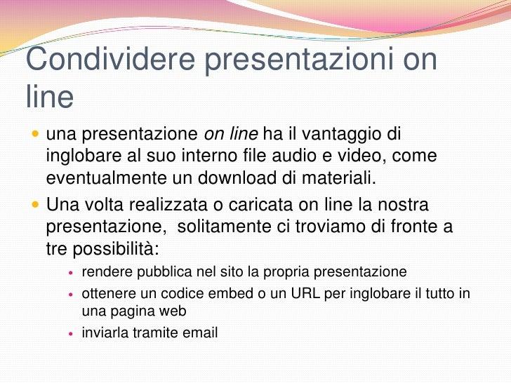 Condividere presentazioni online una presentazione on line ha il vantaggio di  inglobare al suo interno file audio e vide...