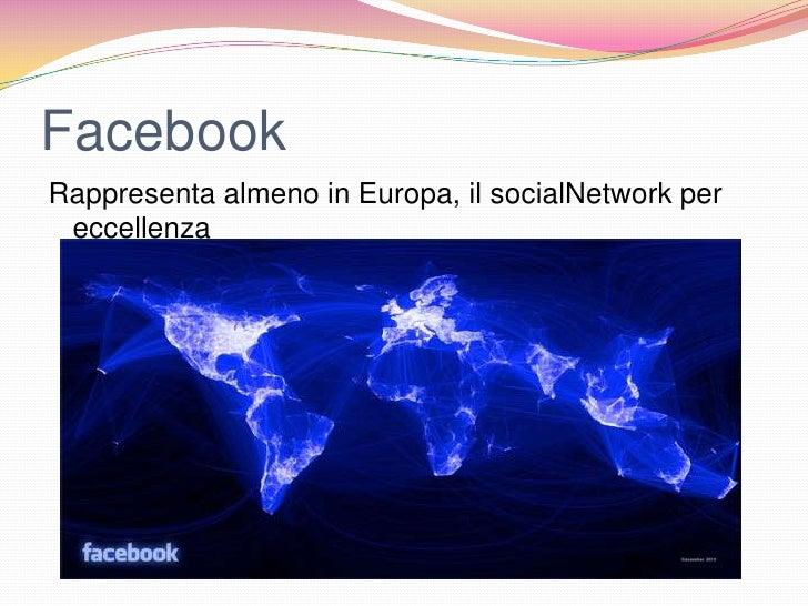 FacebookRappresenta almeno in Europa, il socialNetwork per eccellenza