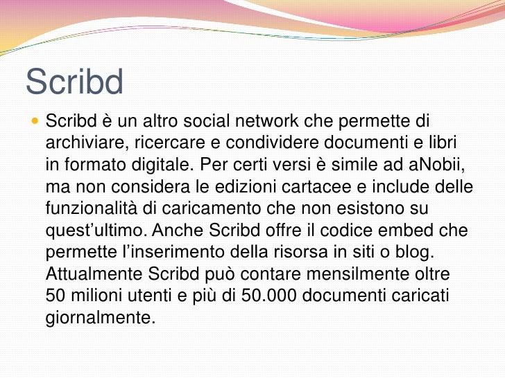 Scribd Scribd è un altro social network che permette di archiviare, ricercare e condividere documenti e libri in formato ...