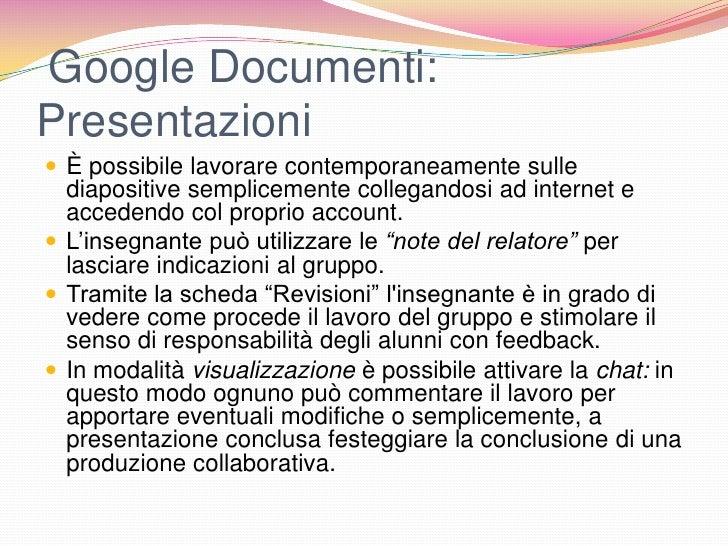 Google Documenti:Presentazioni È possibile lavorare contemporaneamente sulle  diapositive semplicemente collegandosi ad i...