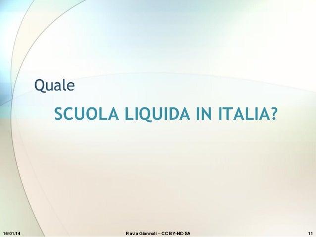 Quale  SCUOLA LIQUIDA IN ITALIA?  16/01/14  Flavia Giannoli – CC BY-NC-SA  11