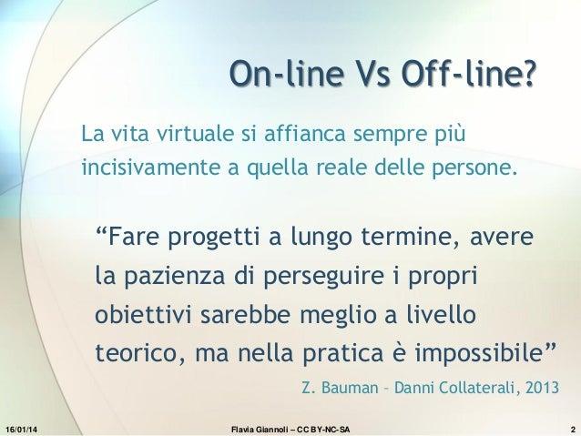 """On-line Vs Off-line? La vita virtuale si affianca sempre più incisivamente a quella reale delle persone.  """"Fare progetti a..."""