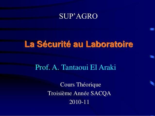 Cours Théorique Troisième Année SACQA 2010-11 La Sécurité au Laboratoire SUP'AGRO Prof. A. Tantaoui El Araki