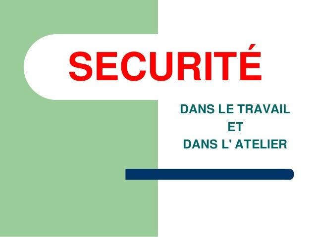 SECURITÉ DANS LE TRAVAIL ET DANS L' ATELIER