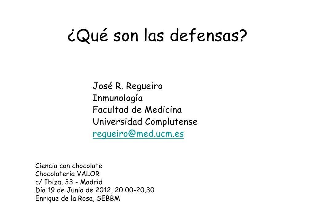 ¿Qué son las defensas?                 José R. Regueiro                 Inmunología                 Facultad de Medicina  ...