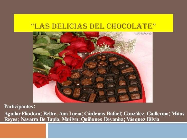 """ LAS DELICIAS DEL CHOCOLATE"" Participantes: Aguilar Eliodora; Beltre, Ana Lucia;   Cárdenas Rafael; González, Guillermo; ..."