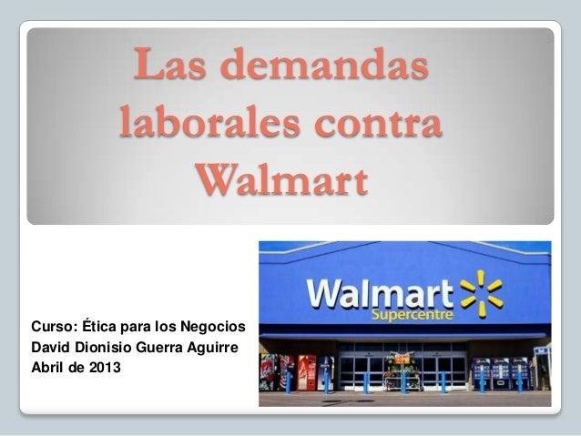 Las demandas            laborales contra                WalmartCurso: Ética para los NegociosDavid Dionisio Guerra Aguirre...