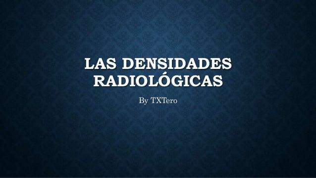 LAS DENSIDADES RADIOLÓGICAS By TXTero