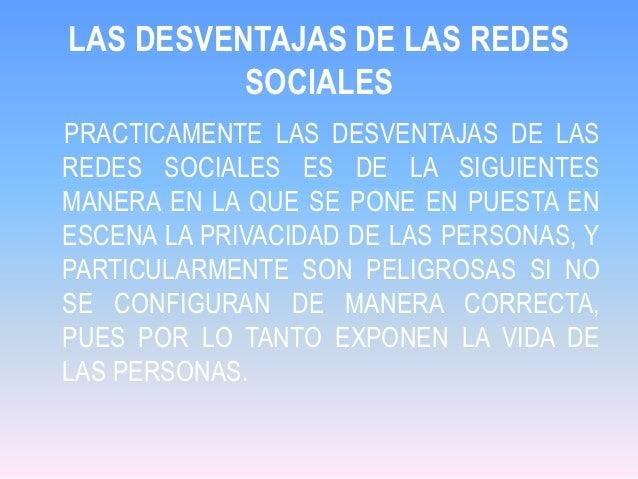 LAS DESVENTAJAS DE LAS REDES          SOCIALESPRACTICAMENTE LAS DESVENTAJAS DE LASREDES SOCIALES ES DE LA SIGUIENTESMANERA...