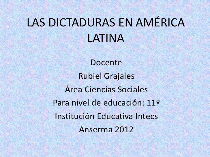 LAS DICTADURAS EN AMÉRICA          LATINA              Docente           Rubiel Grajales       Área Ciencias Sociales    P...