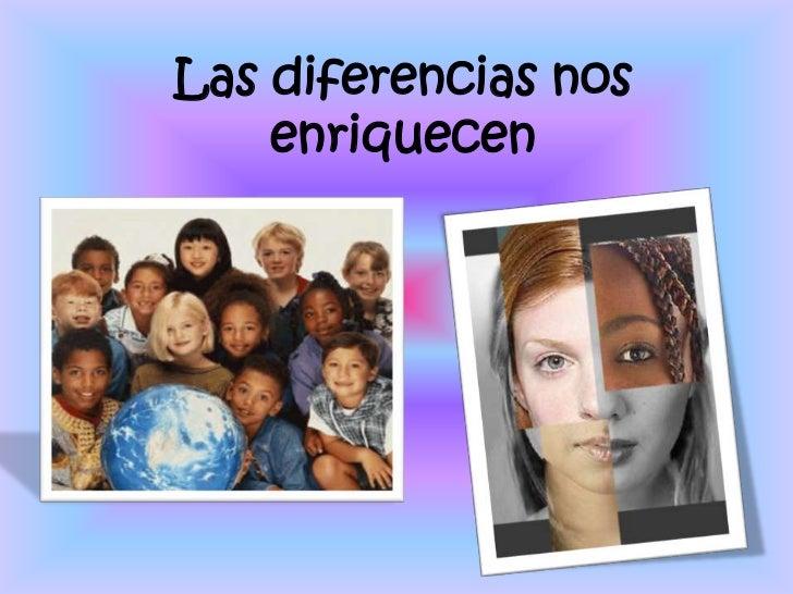 Las diferencias nos enriquecen<br />