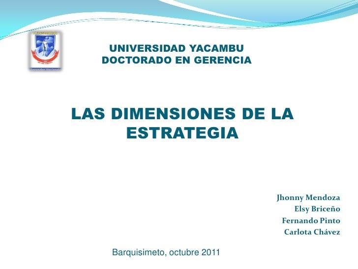 UNIVERSIDAD YACAMBU  DOCTORADO EN GERENCIALAS DIMENSIONES DE LA     ESTRATEGIA                                Jhonny Mendo...