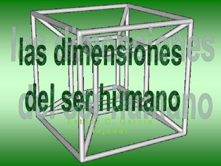las dimensiones<br /> del ser humano<br />Esther C. GarcíaTejedor<br />