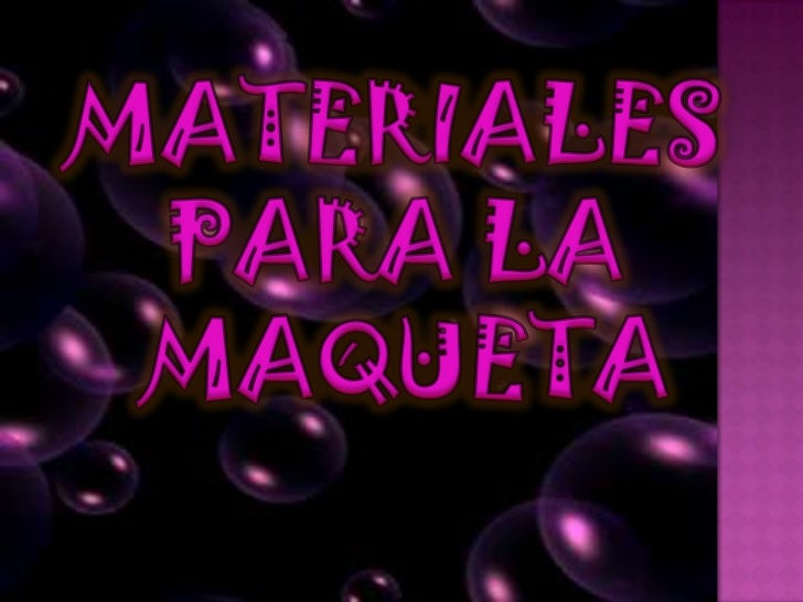 MATERIALES <br />PARA LA <br />MAQUETA<br />