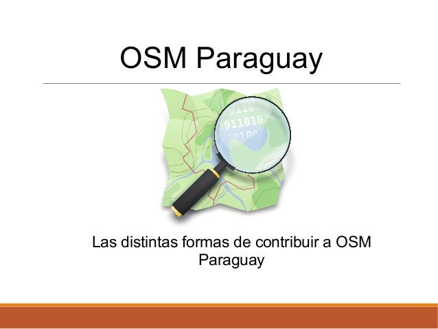 Las distintas formas de contribuir a OSM Paraguay - 25 de abril FLISoL Asunción 2015 Slide 2
