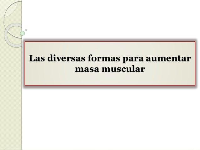 Las diversas formas para aumentar masa muscular