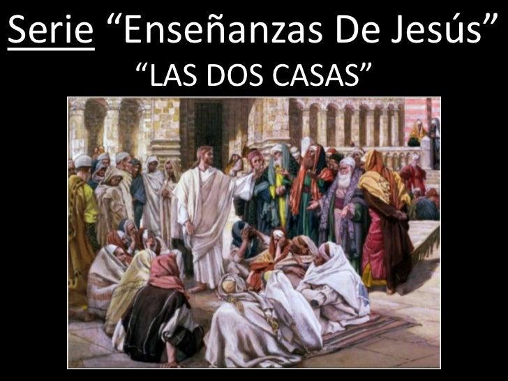 """Serie """"Enseñanzas De Jesús""""      """"LAS DOS CASAS"""""""