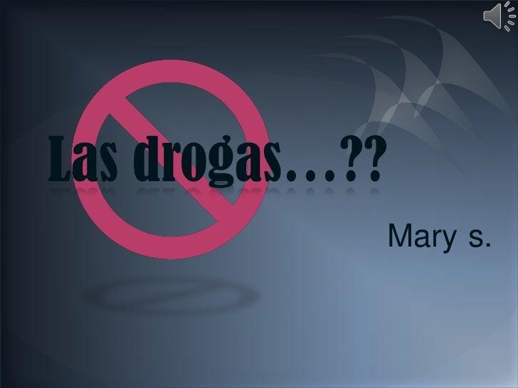 Las drogas…??            Mary s.