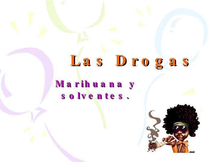 Las Drogas Marihuana y solventes.
