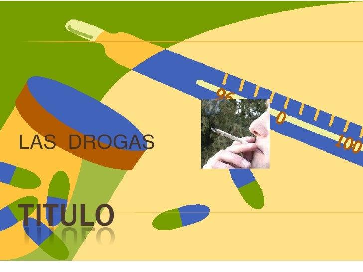 TITULO<br />LAS  DROGAS<br />