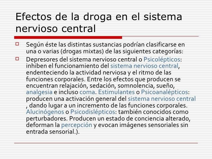 Efectos de la droga en el sistema nervioso central  <ul><li>Según éste las distintas sustancias podrían clasificarse en un...