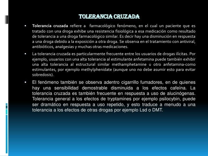 Tolerancia cruzada <br />Tolerancia cruzada refiere a  farmacológico fenómeno, en el cual un paciente que es tratado con u...