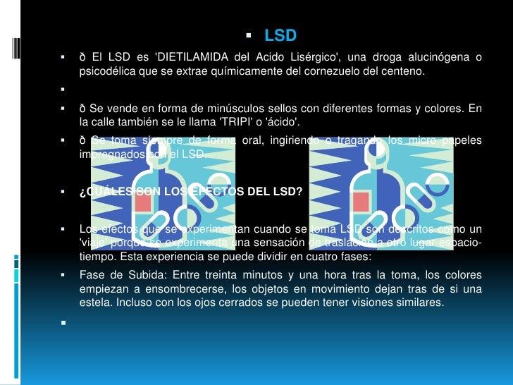 LSD<br />ð El LSD es 'DIETILAMIDA del Acido Lisérgico', una droga alucinógena o psicodélica que se extrae químicamente del...