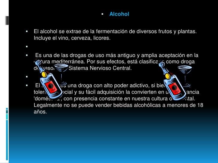 Alcohol<br />El alcohol se extrae de la fermentación de diversos frutos y plantas. Incluye el vino, cerveza, licores.<br /...