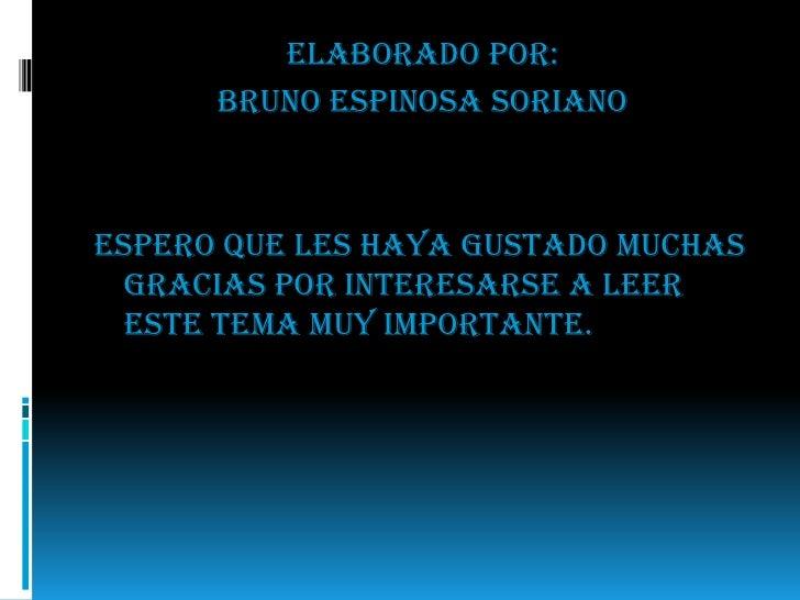 Elaborado por:<br />Bruno espinosa soriano <br />Espero que les haya gustado muchas gracias por interesarse a leer este te...