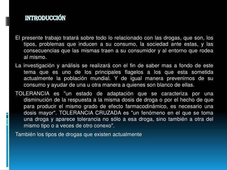 Introducción <br />El presente trabajo tratará sobre todo lo relacionado con las drogas, que son, los tipos, problemas que...
