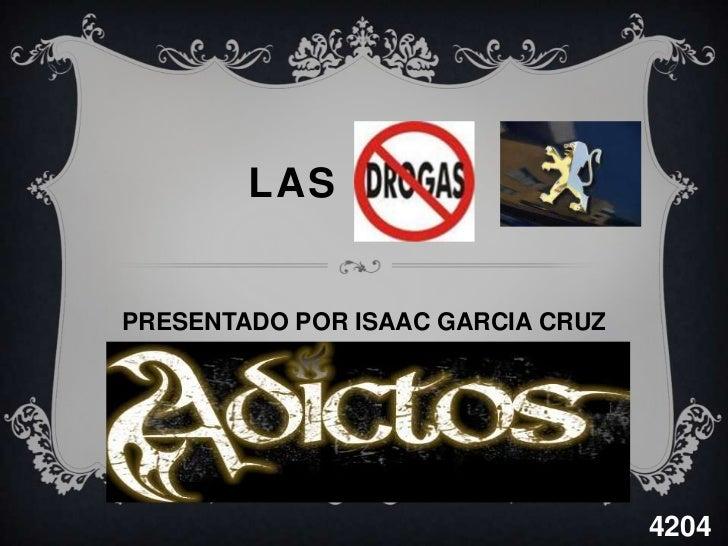 LAS  <br />PRESENTADO POR ISAAC GARCIA CRUZ <br />4204<br />