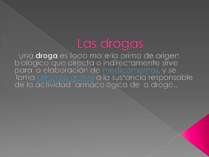    Las drogas alteran el funcionamiento    cerebral modificando la producción, la    liberación o la degradación de los  ...