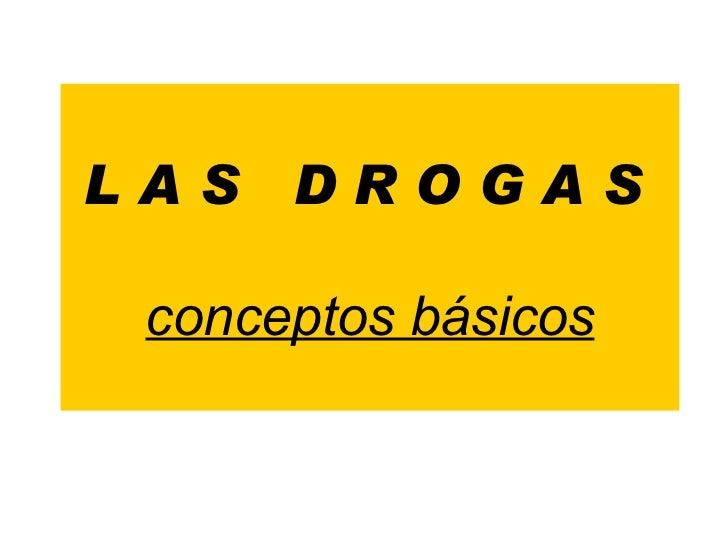 L A S  D R O G A S   conceptos básicos