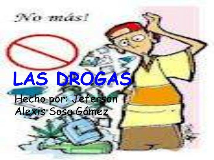 LAS DROGASHecho por: JefersonAlexis Sosa Gómez