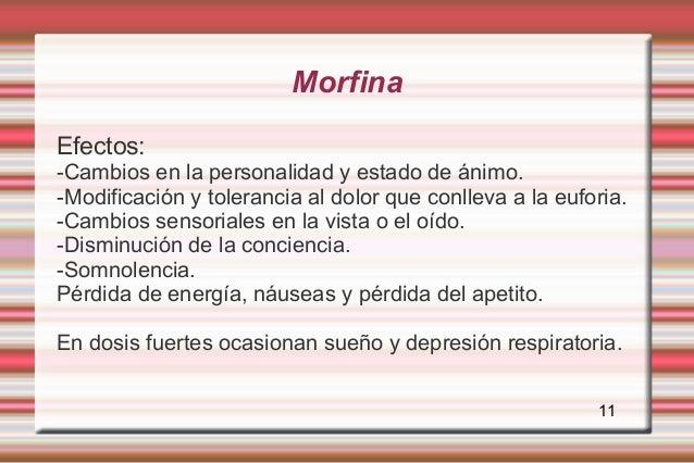 MorfinaEfectos:-Cambios en la personalidad y estado de ánimo.-Modificación y tolerancia al dolor que conlleva a la euforia...
